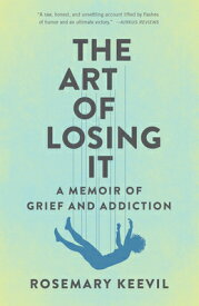The Art of Losing It: A Memoir of Grief and Addiction ART OF LOSING IT [ Rosemary Keevil ]