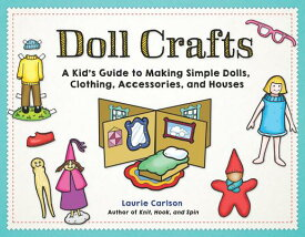Doll Crafts: A Kid's Guide to Making Simple Dolls, Clothing, Accessories, and Houses DOLL CRAFTS [ Laurie Carlson ]
