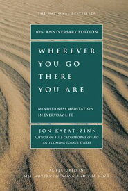 Wherever You Go, There You Are: Mindfulness Meditation in Everyday Life WHEREVER YOU GO THERE YOU ARE [ Jon Kabat-Zinn ]