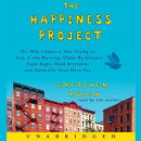 The Happiness Project: Or, Why I Spent a Year Trying to Sing in the Morning, Clean My Closets, Fight