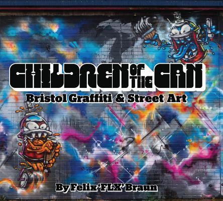 Children of the Can: Bristol Graffiti & Street Art CHILDREN OF THE CAN BRISTOL GR [ Felix Braun ]