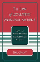 The Law of Escalating Marginal Sacrifice: Explaining a Plethora a Heretofore Unresolved Motivation P