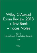 Wiley Ciaexcel Exam Review 2018 + Test Bank + Focus Notes: Part 3, Internal Audit Knowledge Elements
