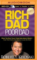 Rich Dad, Poor Dad: What the Rich Teach Their Kids about Money - That the Poor and Middle Class Do N
