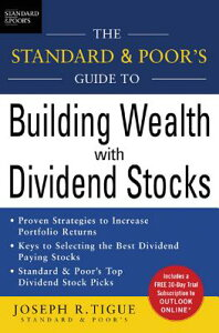 The Standard & Poor's Guide to Building Wealth with Dividend Stocks STANDARD & POORS GT BUILDING W (Standard & Poor's Guide to) [ Joseph Tigue ]