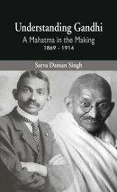 Understanding Gandhi: A Mahatma in Making 1869-1914