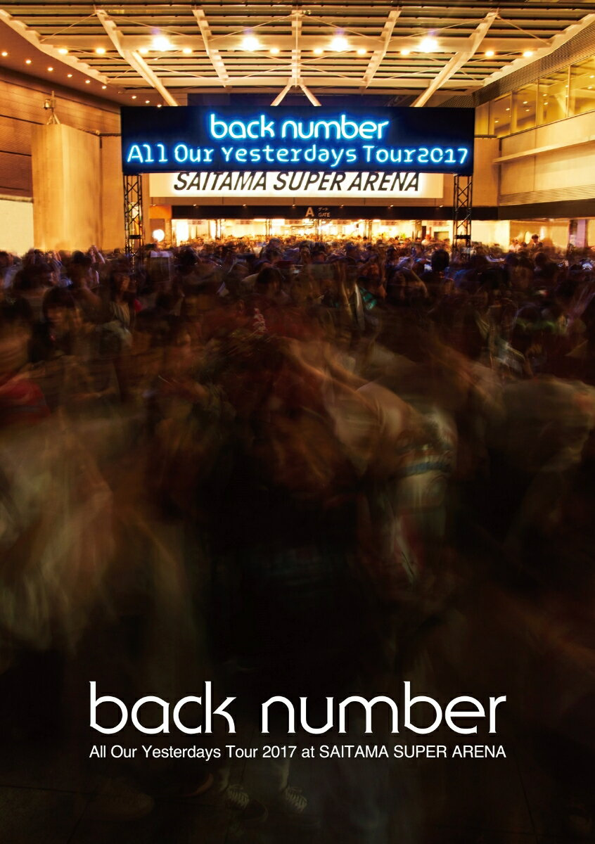 All Our Yesterdays Tour 2017 at SAITAMA SUPER ARENA(通常盤)【Blu-ray】 [ back number ]