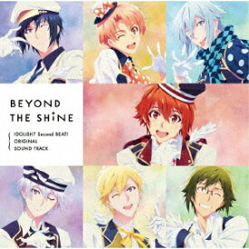 TVアニメ『アイドリッシュセブン Second BEAT!』オリジナルサウンドトラック「BEYOND THE SHiNE」 [ 加藤達也 ]