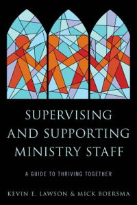SupervisingandSupportingMinistryStaff:AGuidetoThrivingTogetherSUPERVISING&SUPPORTINGMINIS[KevinE.Lawson]