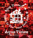 "Aqua Timez 47都道府県""Back to You""tour 2015-2016 Live & Documentary【Blu-ray】"