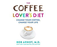 TheCoffeeLover'sDiet:ChangeYourCoffee...ChangeYourLifeCOFFEELOVERSDIETM[BobArnot]