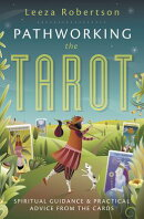 Pathworking the Tarot: Spiritual Guidance & Practical Advice from the Cards