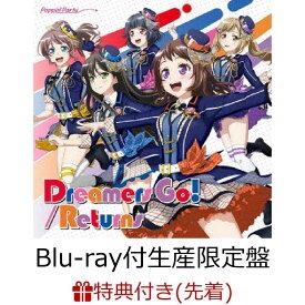 【6タイトル全巻購入対象】Dreamers Go!/Returns【Blu-ray付生産限定盤】(キャラサイン入り描き下ろし収納BOX付き) [ Poppin'Party ]