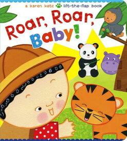 Roar, Roar, Baby!: A Karen Katz Lift-The-Flap Book ROAR ROAR BABY [ Karen Katz ]