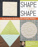 Shape by Shape Free-Motion Quilting with Angela Walters: 70+ Designs for Blocks, Backgrounds & Borde