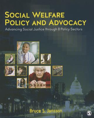 Social Welfare Policy and Advocacy: Advancing Social Justice Through 8 Policy Sectors SOCIAL WELFARE POLICY & ADVOCA [ Bruce S. Jansson ]