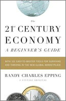 The 21st Century Economy--A Beginner's Guide: With 101 Easy-To-Master Tools for Surviving and Thrivi