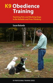 K9 Obedience Training: Teaching Pets and Working Dogs to Be Reliable and Free-Thinking K9 OBEDIENCE TRAINING (K9 Professional Training) [ Susan Bulanda ]