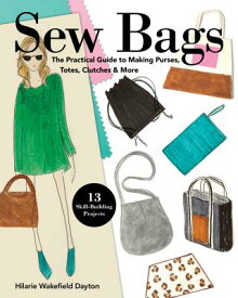 Sew Bags: The Practical Guide to Making Purses, Totes, Clutches & More; 13 Skill-Building Projects SEW BAGS [ Hilarie Wakefield Dayton ]