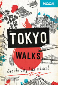 Moon Tokyo Walks: See the City Like a Local MOON TOKYO WALKS (Travel Guide) [ Moon Travel Guides ]
