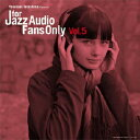 FOR JAZZ AUDIO FANS ONLY VOL.5 [ (V.A.) ]