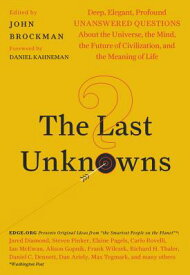 The Last Unknowns: Deep, Elegant, Profound Unanswered Questions about the Universe, the Mind, the Fu LAST UNKNOWNS [ John Brockman ]