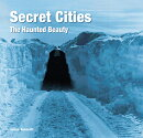 Secret Cities: The Haunted Beauty