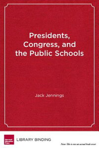 Presidents,Congress,andthePublicSchools:ThePoliticsofEducationReform[ー]