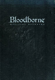 Bloodborne Official Artworks [ 電撃攻略本編集部 ]