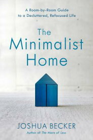 The Minimalist Home: A Room-By-Room Guide to a Decluttered, Refocused Life MINIMALIST HOME [ Joshua Becker ]