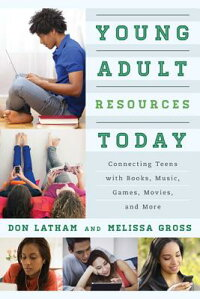 YoungAdultResourcesToday:ConnectingTeenswithBooks,Music,Games,Movies,andMore[DonLatham]