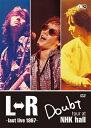 L⇔R Doubt tour at NHK hall〜last live 1997 [ L⇔R ]