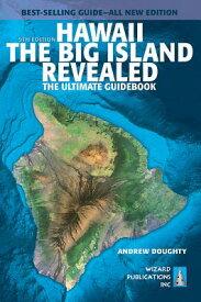 Hawaii the Big Island Revealed: The Ultimate Guidebook HAWAII THE BIG ISLAND REVEALED [ Andrew Doughty ]