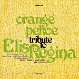 TRIBUTE TO ELIS REGINA [ orange pekoe ]