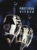 Pretiosa Vitrea: L'Arte Vetraria Antica Nei Musei E Nelle Collezioni Private Della Toscana