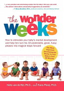 The Wonder Weeks. How to Stimulate Your Baby's Mental Development and Help Him Turn His 10 Predictab