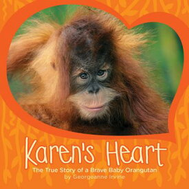 Karen's Heart: The True Story of a Brave Baby Orangutan KARENS HEART [ Georgeanne Irvine ]