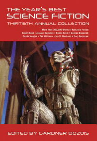 TheYear'sBestScienceFiction:ThirtiethAnnualCollection[GardnerDozois]
