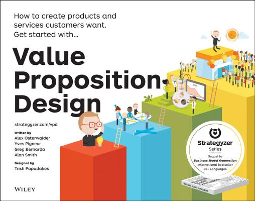 Value Proposition Design: How to Create Products and Services Customers Want VALUE PROPOSITION DESIGN [ Alexander Osterwalder ]