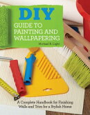 DIY Guide to Painting and Wallpapering: A Complete Handbook to Finishing Walls and Trim for a Stylis