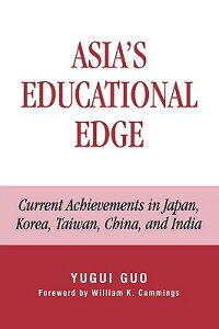 Asia'sEducationalEdge:CurrentAchievementsinJapan,Korea,Taiwan,China,andIndia[YuguiGuo]