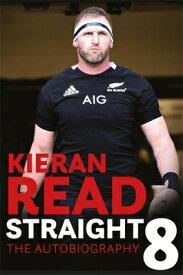 Kieran Read - Straight 8: The Autobiography KIERAN READ - STRAIGHT 8 THE A [ Kieran Read ]