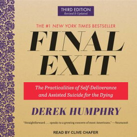 Final Exit: The Practicalities of Self-Deliverance and Assisted Suicide for the Dying, 3rd Edition FINAL EXIT M [ Derek Humphry ]