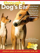 Through a Dog's Ear: Using Sound to Improve the Health and Behavior of Your Canine Companion [With C