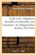 Code Civil: Obligations Divisibles Et Indivisibles . Jus Romanum: de Obligationibus: Dividuis Et Ind