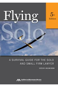FlyingSolo:ASurvivalGuidefortheSoloandSmallFirmLawyer[K.WilliamGibson]