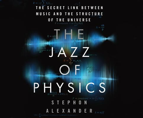 The Jazz of Physics: The Secret Link Between Music and the Structure of the Universe JAZZ OF PHYSICS D [ Stephon Alexander ]