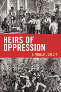 HeirsofOppression:RacismandReparationsHEIRSOFOPPRESSION(StudiesinSocial,Political,andLegalPhilosophy)[AngeloJ.Corlett]