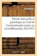 Plainte Fraternelle Et Patriotique Au Cadi de Constantinople Contre Un crit Diffamatoire