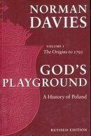 God's Playground: A History of Poland: The Origins to 1795, Vol. 1